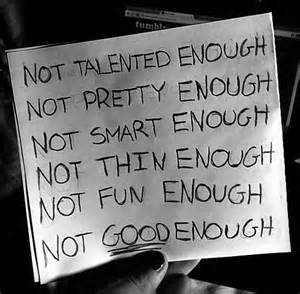 So many girls feel insecure about themselves believing they are not talented enough, not pretty enough, not smart enough, not thin enough, not fun enough and not good enough.